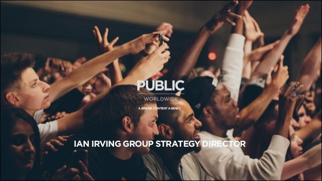 A BRAND CONTENT AGENCY  IAN IRVING GROUP STRATEGY DIRECTOR
