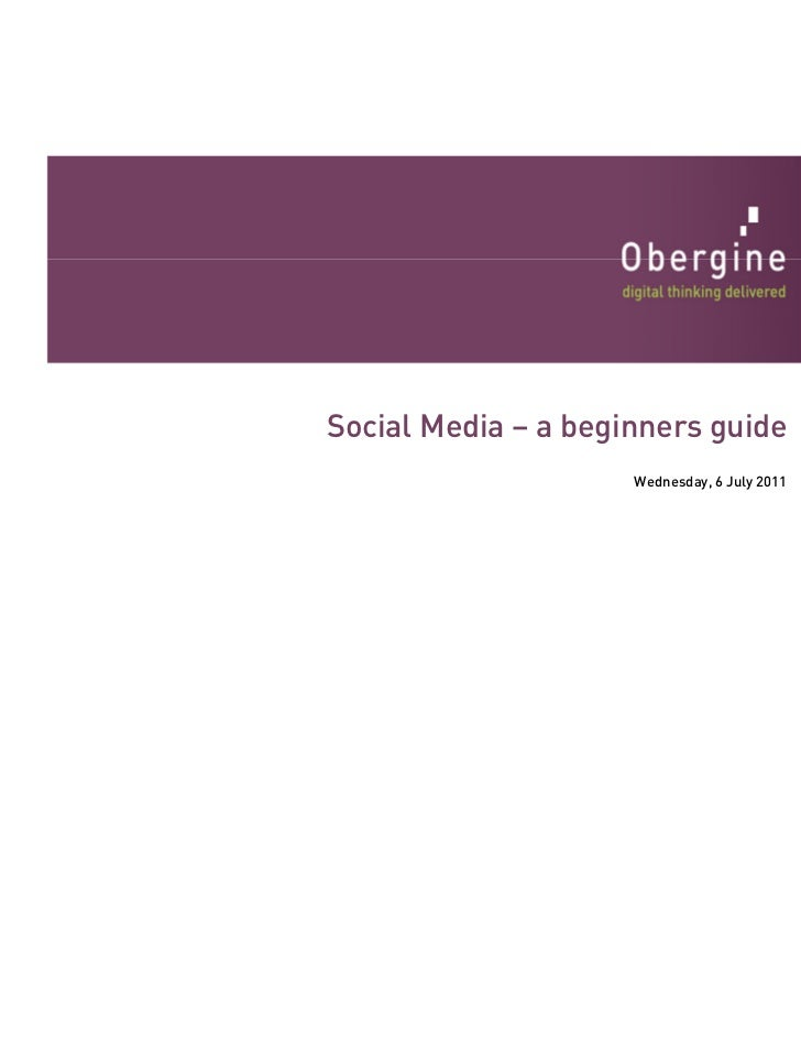Social Media – a beginners guide                     Wednesday, 6 July 2011