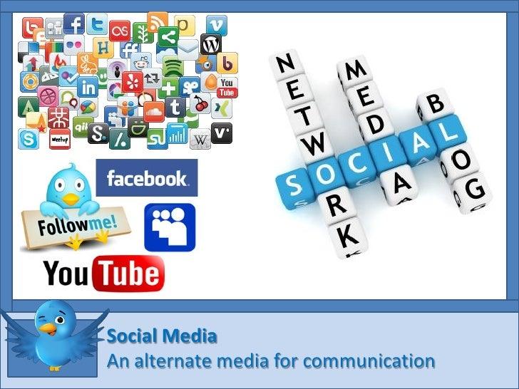 Social MediaAn alternate media for communication