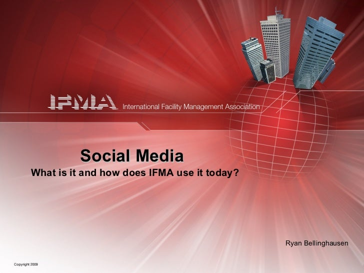 Social MediaWhat is it and how does IFMA use it today?                                             Ryan Bellinghausen
