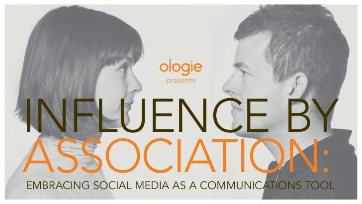 presents     influence by association: embracing social media as a communications tool