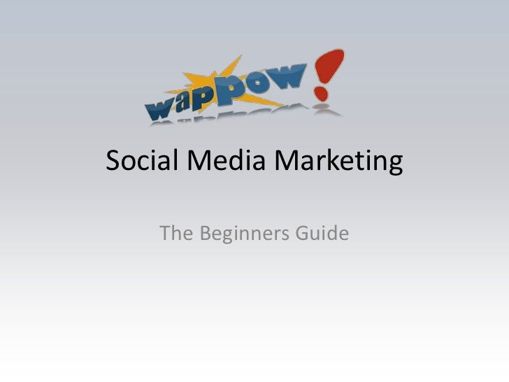 Social Media Marketing<br />The Beginners Guide<br />