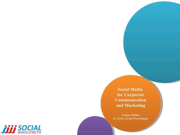 Social Media  for Corporate Communication and Marketing Sanjay Mehta Jt. CEO, Social Wavelength