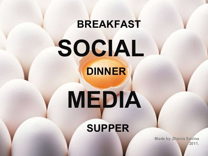 """Social Media: Breakfast. Dinner. Supper (for conference of EHU """"Europe-2011: Global and Local"""", Vilnius, May, 2011)"""