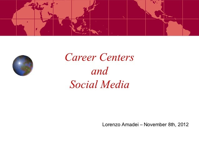 Career Centers     and Social Media       Lorenzo Amadei – November 8th, 2012