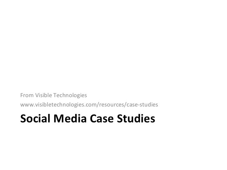 Social Media Case Studies <ul><li>From Visible Technologies  </li></ul><ul><li>www.visibletechnologies.com/resources/case-...