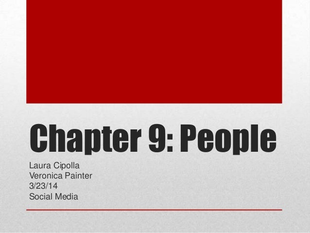 Chapter 9: PeopleLaura Cipolla Veronica Painter 3/23/14 Social Media