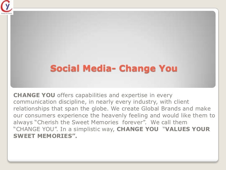Social Media- Change YouCHANGE YOU offers capabilities and expertise in everycommunication discipline, in nearly every ind...