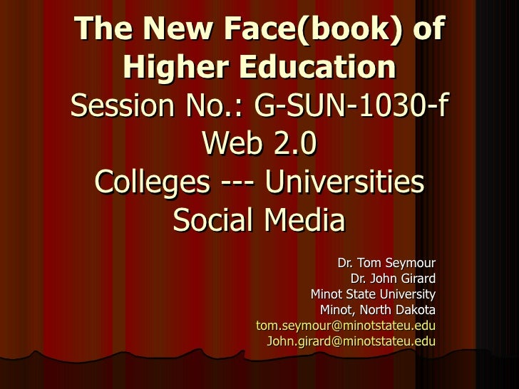 The New Face(book) of Higher Education Session No.: G-SUN-1030-f Web 2.0 Colleges --- Universities Social Media Dr. Tom Se...