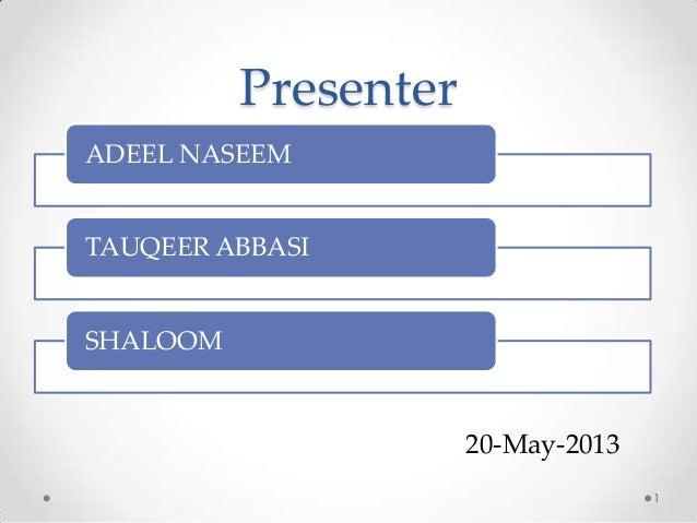 Presenter ADEEL NASEEM TAUQEER ABBASI SHALOOM 1 20-May-2013