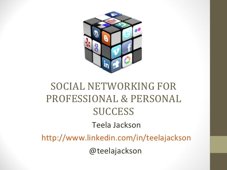 SOCIAL NETWORKING FOR PROFESSIONAL & PERSONAL SUCCESS <ul><li>Teela Jackson </li></ul><ul><li>http://www.linkedin.com/in/t...