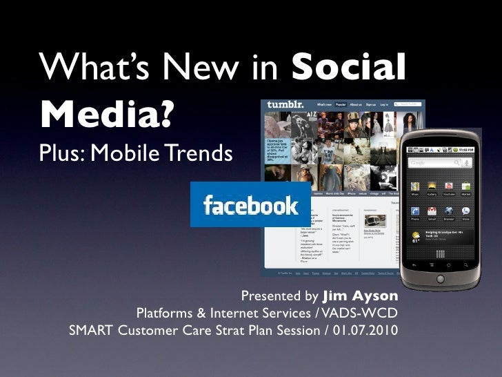 What's New in Social Media? Plus: Mobile Trends                                Presented by Jim Ayson           Platforms ...