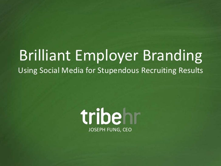 Brilliant Employer BrandingUsing Social Media for Stupendous Recruiting Results                   JOSEPH FUNG, CEO