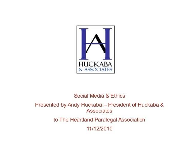 Social Media & Ethics Presented by Andy Huckaba – President of Huckaba & Associates to The Heartland Paralegal Association...