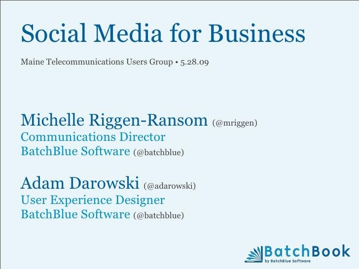 Social Media for Business Maine Telecommunications Users Group • 5.28.09     Michelle Riggen-Ransom (@mriggen) Communicati...