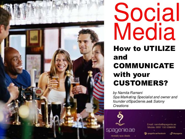Social<br />Media<br />How to UTILIZE and COMMUNICATE  with your CUSTOMERS?<br />by Namita Ramani<br />Spa Marketing Speci...