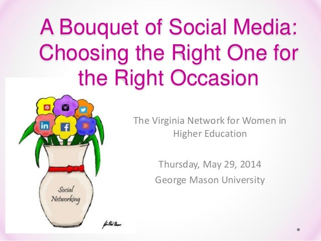 A Bouquet of Social Media: Choosing the Right One for the Right Occasion The Virginia Network for Women in Higher Educatio...