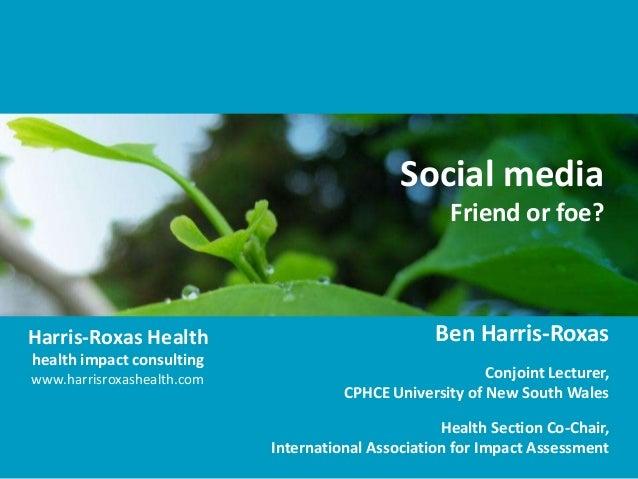 Social media                                                     Friend or foe?Harris-Roxas Health                        ...