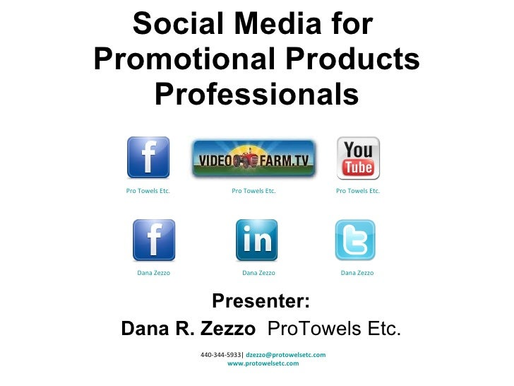 Presenter: Dana R. Zezzo  ProTowels Etc. Social Media for  Promotional Products Professionals 440-344-5933|  [email_addres...