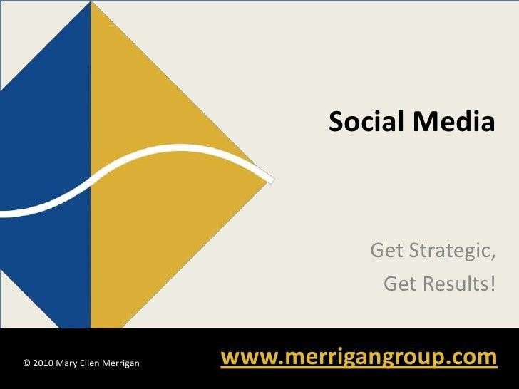 Social Media                                           Get Strategic,                                          Get Results...