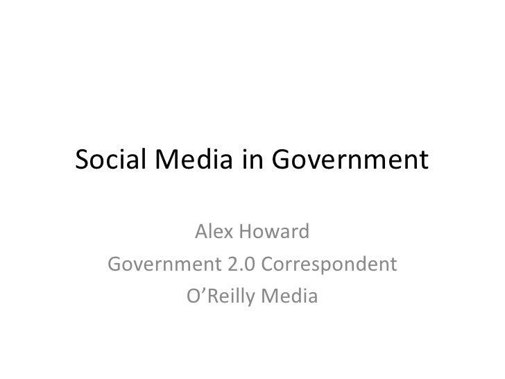 Social Media and Government 2.0<br />Alex Howard<br />Government 2.0 Correspondent<br />O'Reilly Media<br />