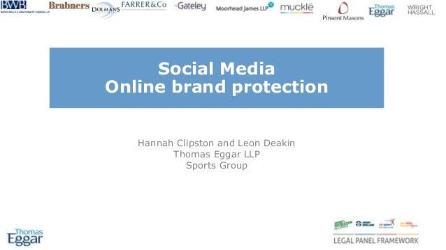 Social Media Online brand protection Hannah Clipston and Leon Deakin Thomas Eggar LLP Sports Group