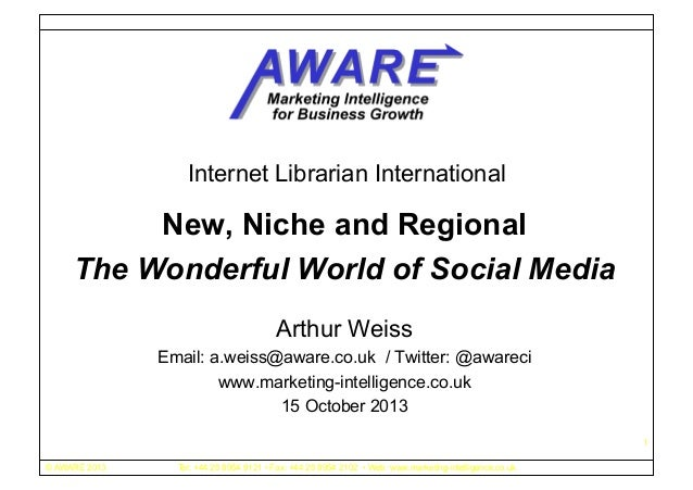 Internet Librarian International  New, Niche and Regional The Wonderful World of Social Media Arthur Weiss Email: a.weiss@...