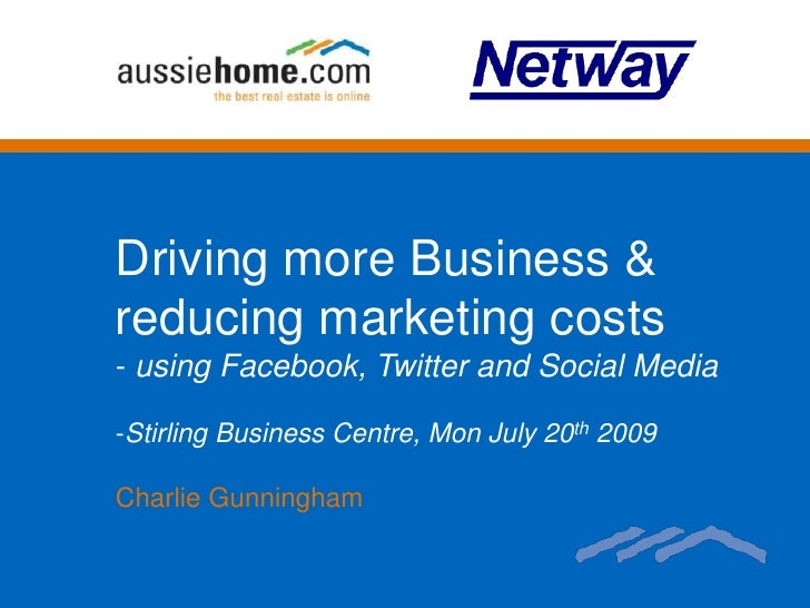 Driving more Business & reducing marketing costs<br /><ul><li> using Facebook, Twitter and Social Media