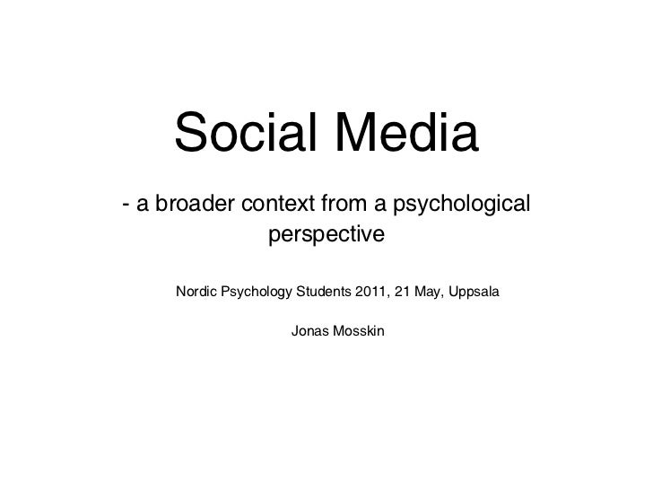Social Media- a broader context from a psychological              perspective     Nordic Psychology Students 2011, 21 May,...