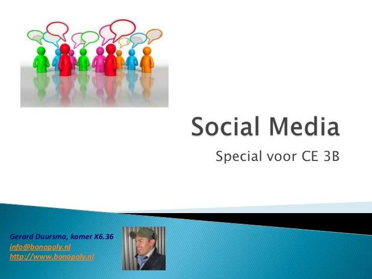 Social Media<br />Special voor CE 3B<br />Gerard Duursma, kamer X6.36<br />info@bonopoly.nl<br />http://www.bonopoly.nl<br />