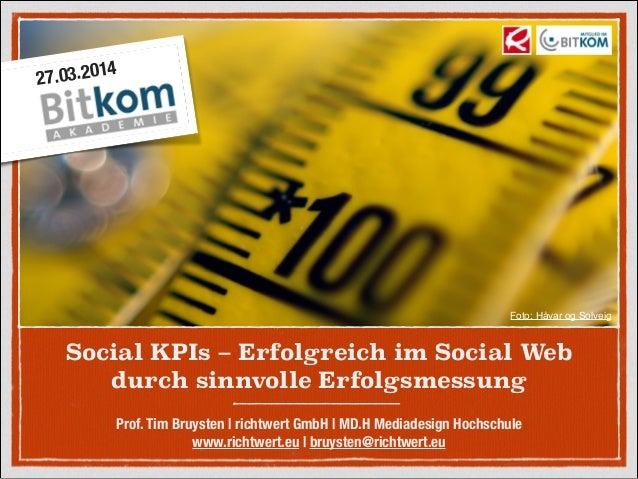 Social KPIs – Erfolgreich im Social Web durch sinnvolle Erfolgsmessung Prof. Tim Bruysten |richtwert GmbH |MD.H Mediades...