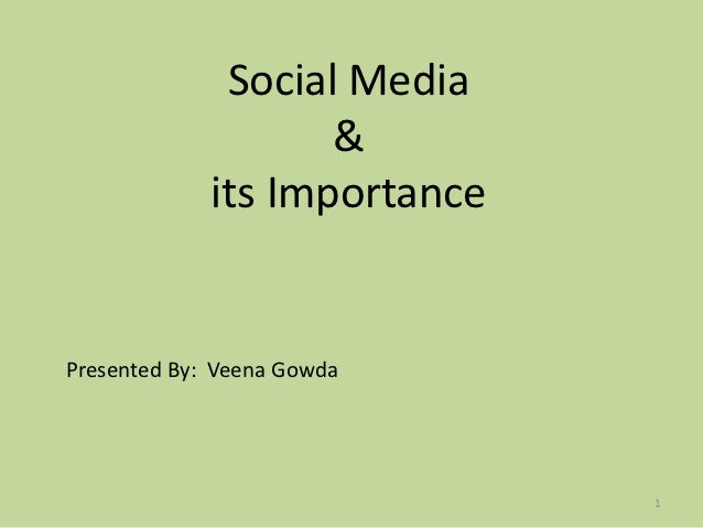 Social Media                    &             its ImportancePresented By: Veena Gowda                              1