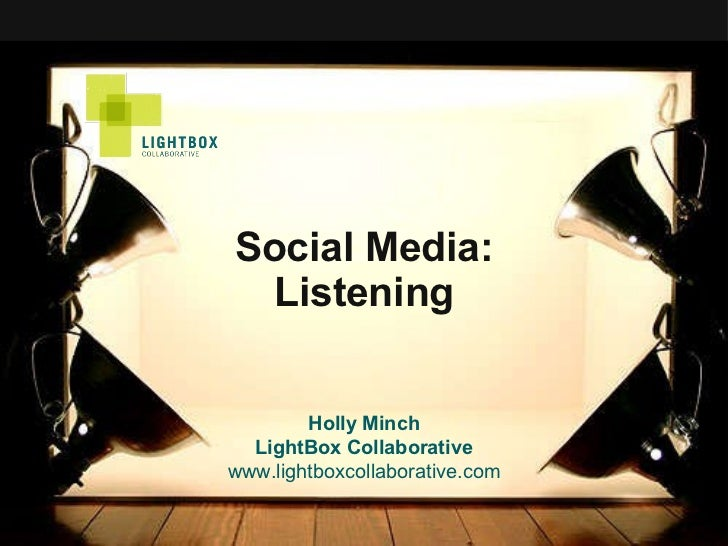 Social Media: Listening Holly Minch LightBox Collaborative www.lightboxcollaborative.com