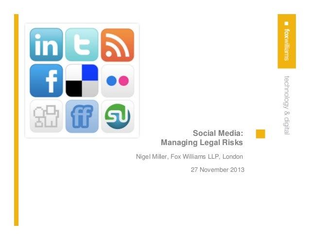 Social Media: Managing Legal Risks Nigel Miller, Fox Williams LLP, London 27 November 2013