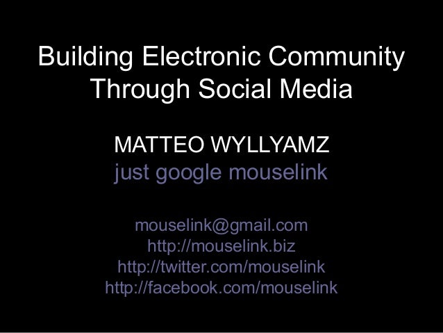 Building Electronic CommunityBuilding Electronic Community Through Social MediaThrough Social Media MATTEO WYLLYAMZMATTEO ...