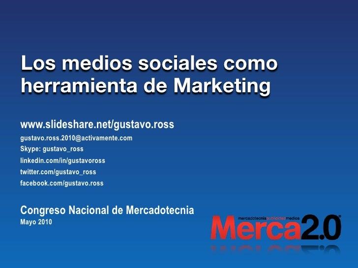 Los medios sociales como herramienta de Marketing www.slideshare.net/gustavo.ross gustavo.ross.2010@activamente.com Skype:...