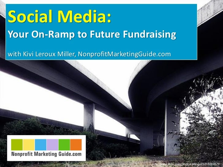 Social Media:Your On-Ramp to Future Fundraisingwith Kivi Leroux Miller, NonprofitMarketingGuide.com                       ...