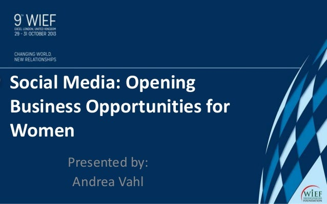 Social Media: Opening Business Opportunities for Women Presented by: Andrea Vahl