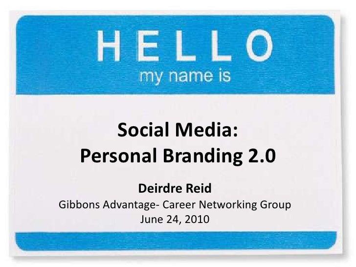 Social Media:Personal Branding 2.0<br />Deirdre Reid<br />Gibbons Advantage- Career Networking Group<br />June 24, 2010<br />