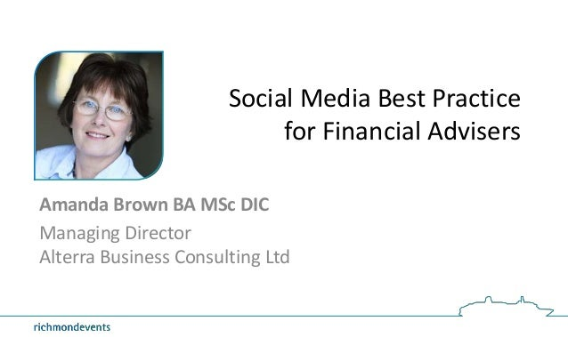 Social Media Best Practicefor Financial AdvisersAmanda Brown BA MSc DICManaging DirectorAlterra Business Consulting Ltd