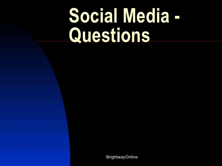 Social Media -Questions    BrightwayOnline