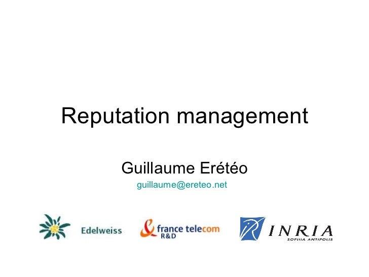 Reputation management<br />Guillaume ERETEO<br />guillaume@ereteo.net <br />twitter.com/ereteog<br />slideshare.net/ereteo...