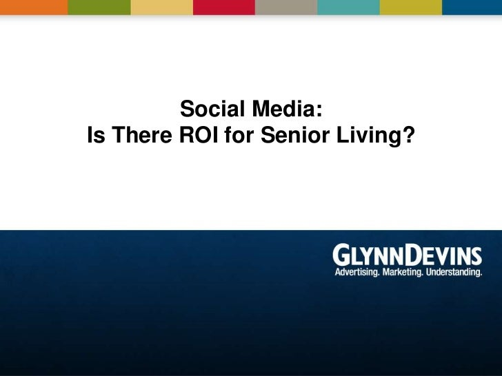 Social Media: Is There ROI for Senior Living? <br />