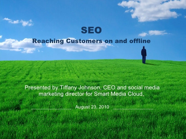 SEO Reaching Customers on and offline Presented by Tiffany Johnson, CEO and social media marketing directorfor Smart Medi...