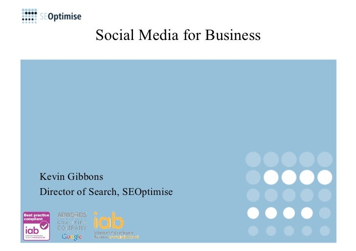 Social Media for Business     Kevin Gibbons Director of Search, SEOptimise