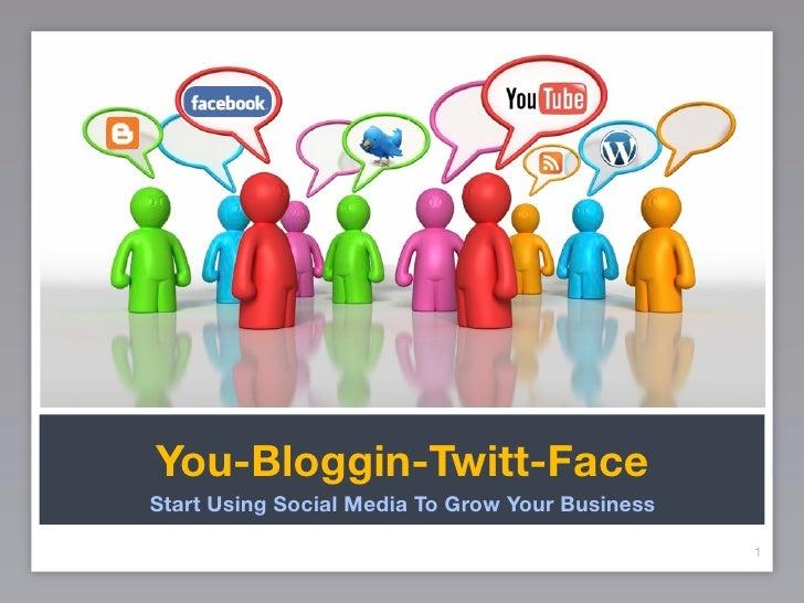 You-Bloggin-Twitt-Face Start Using Social Media To Grow Your Business                                                   1