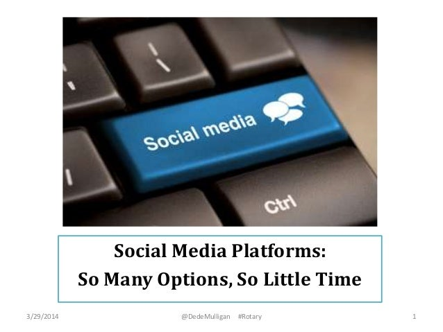 Social Media Platforms: So Many Options, So Little Time 3/29/2014 @DedeMulligan #Rotary 1