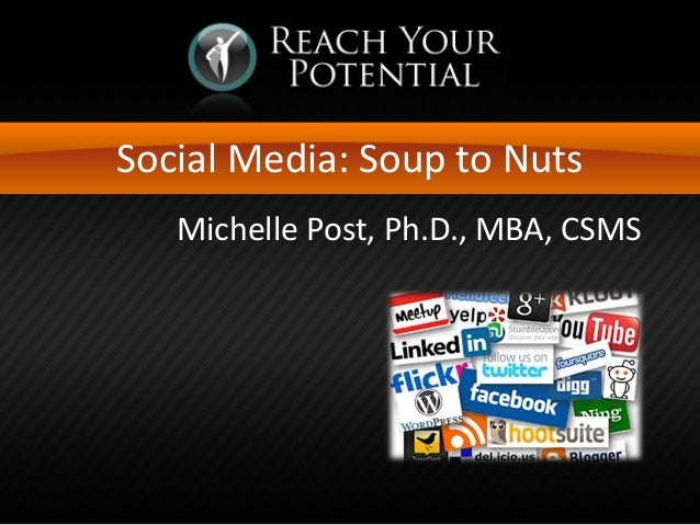 Social Media: Soup to Nuts Michelle Post, Ph.D., MBA, CSMS