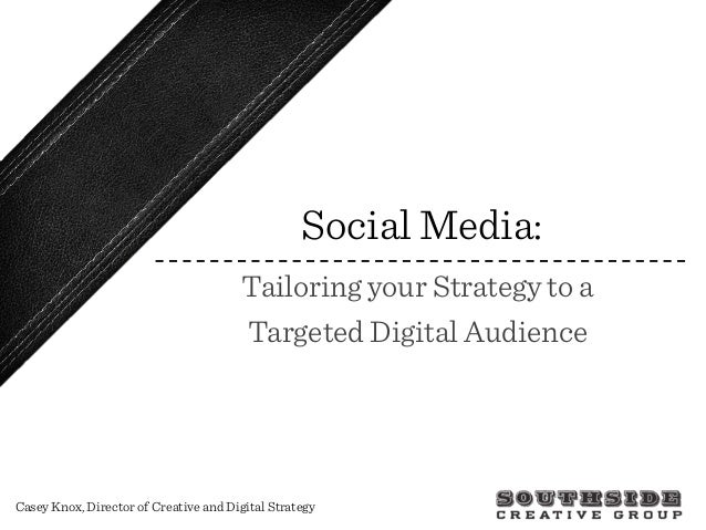 Social Media: Tailoring your strategy to a targeted digital audience