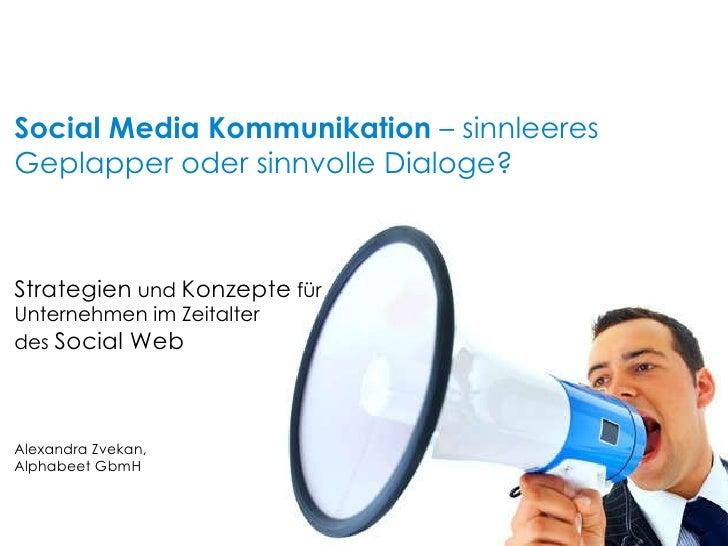 Social Media Kommunikation  – sinnleeres Geplapper oder sinnvolle Dialoge? Strategien  und  Konzepte  für  Unternehmen im ...